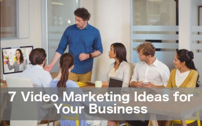 7 Video Marketing Ideas for Your Business