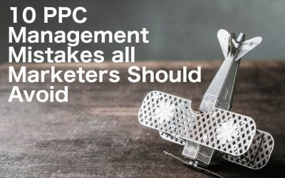 10 PPC Management Mistakes all Marketers Should Avoid