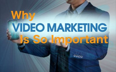 Why Video Needs to Be a Part of Your Marketing Strategy